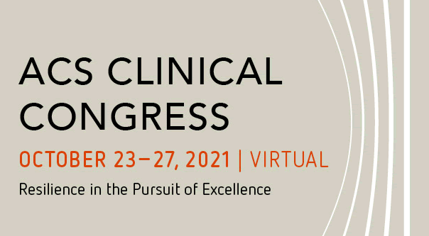 ACS CLINICAL CONGRESS - October 23 - 27, 2021 | Virtual | Resilience in the Pursuit of Excellence